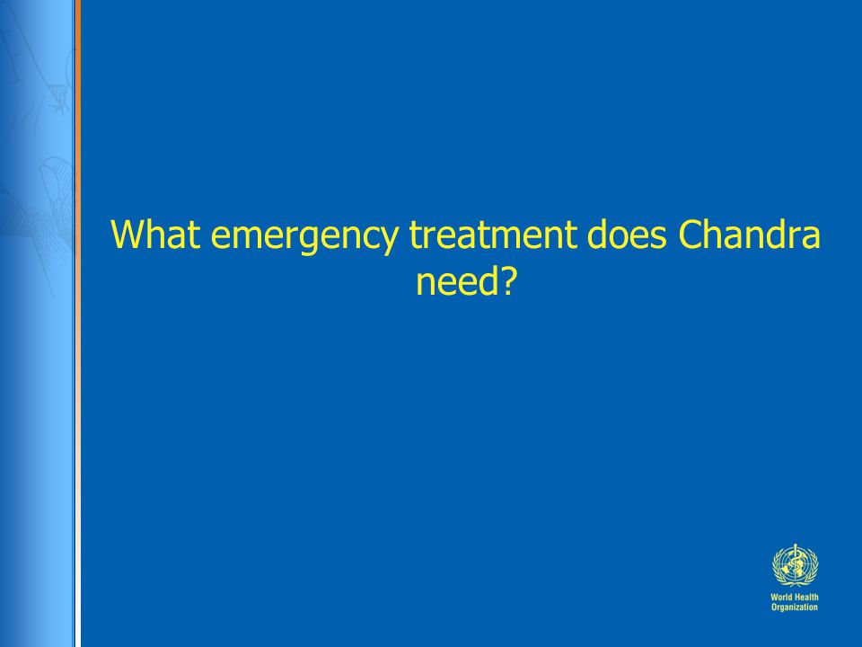 What emergency treatment does Chandra need