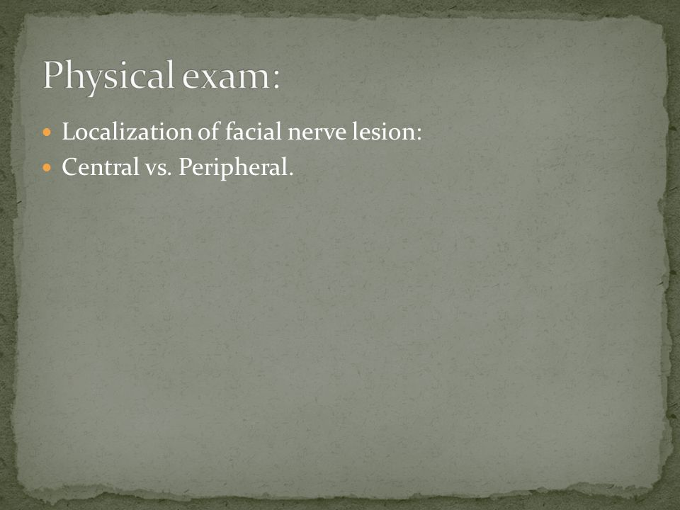 Physical exam: Localization of facial nerve lesion: