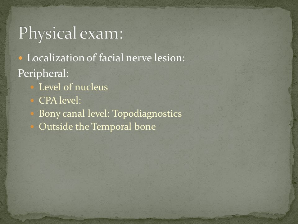 Physical exam: Localization of facial nerve lesion: Peripheral: