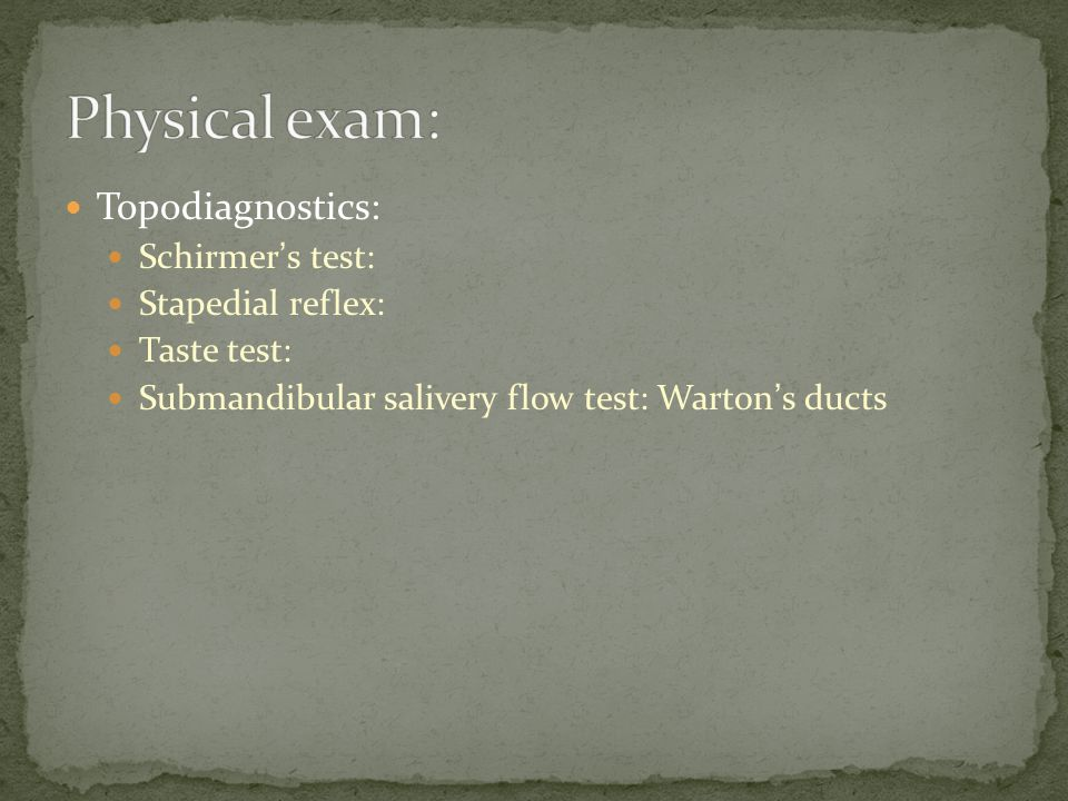 Physical exam: Topodiagnostics: Schirmer's test: Stapedial reflex: