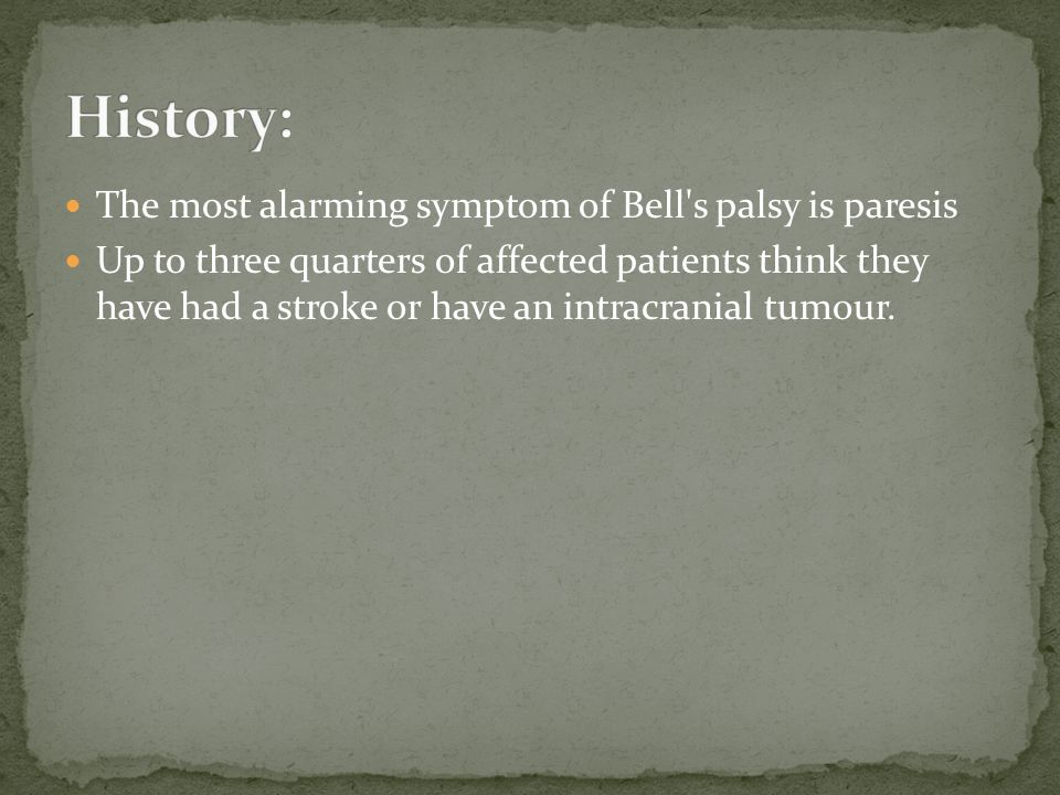 History: The most alarming symptom of Bell s palsy is paresis