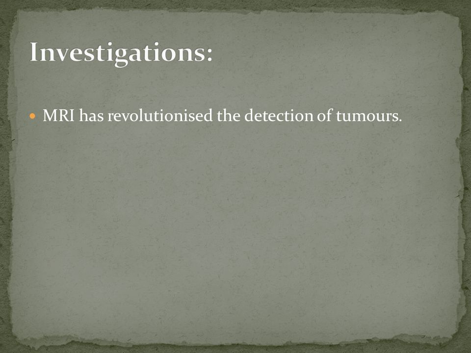 Investigations: MRI has revolutionised the detection of tumours.