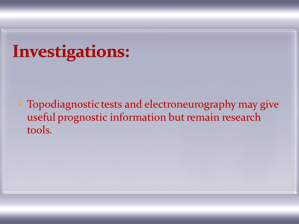 Investigations: Topodiagnostic tests and electroneurography may give useful prognostic information but remain research tools.