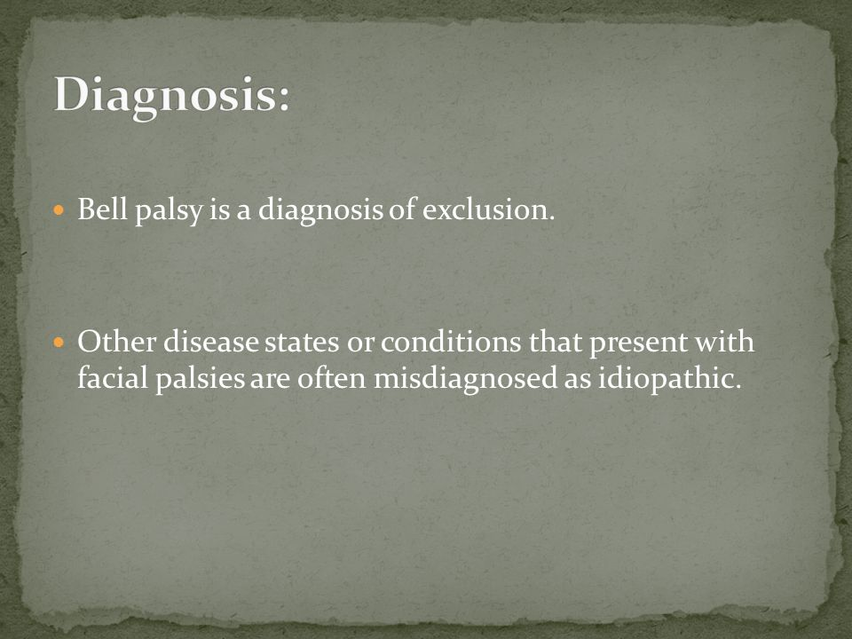 Diagnosis: Bell palsy is a diagnosis of exclusion.