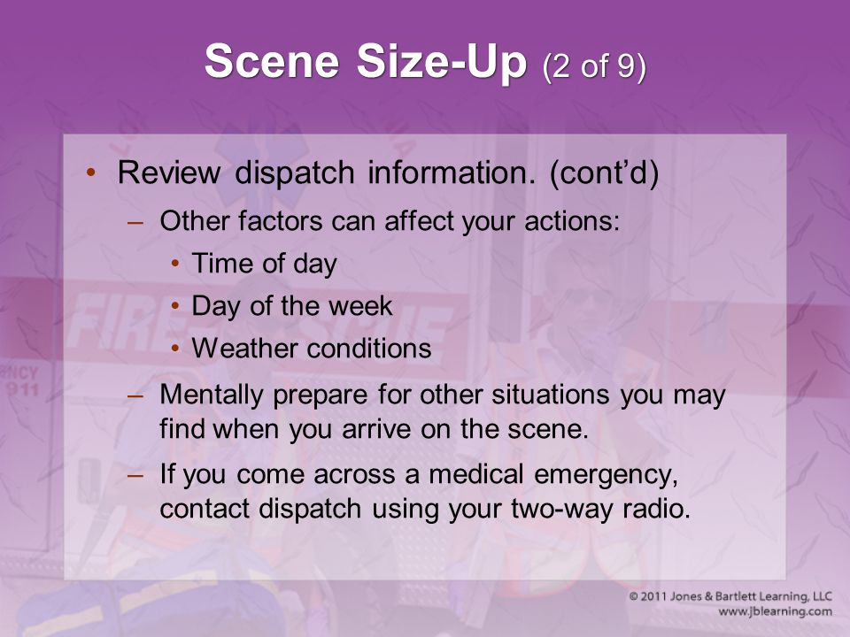 Scene Size-Up (2 of 9) Review dispatch information. (cont'd)