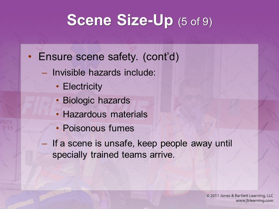 Scene Size-Up (5 of 9) Ensure scene safety. (cont'd)