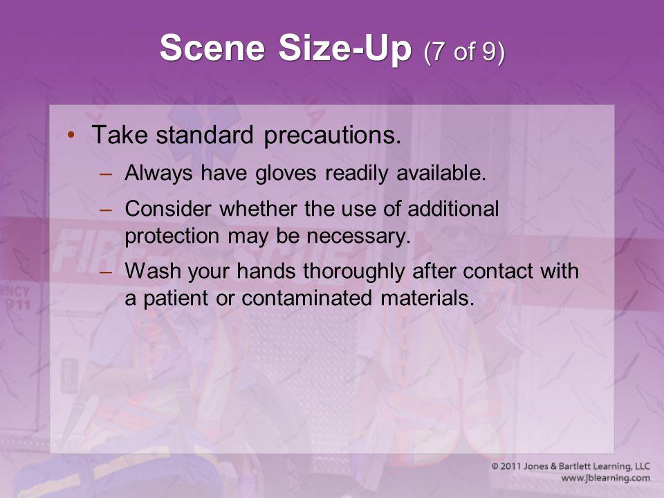 Scene Size-Up (7 of 9) Take standard precautions.