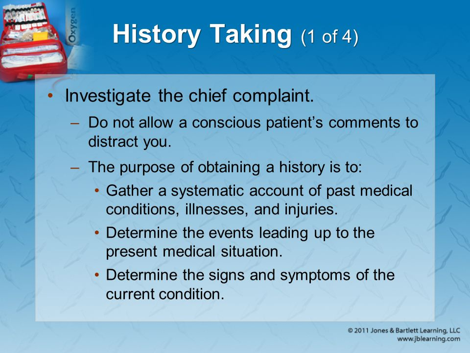 History Taking (1 of 4) Investigate the chief complaint.