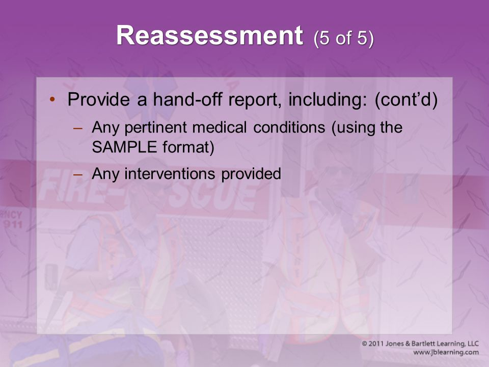 Reassessment (5 of 5) Provide a hand-off report, including: (cont'd)