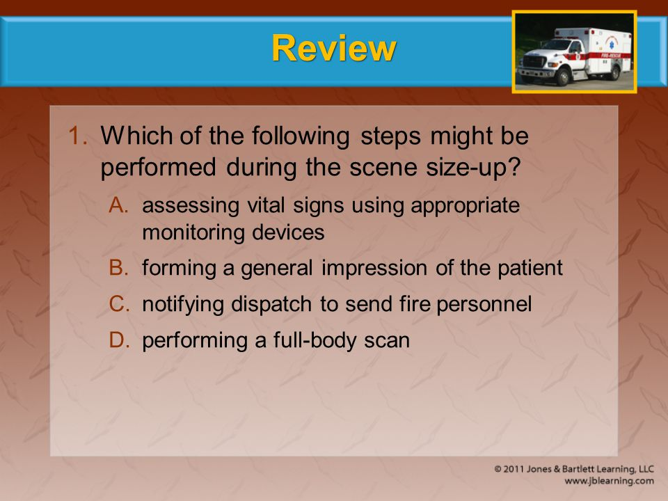 Review Which of the following steps might be performed during the scene size-up assessing vital signs using appropriate monitoring devices.