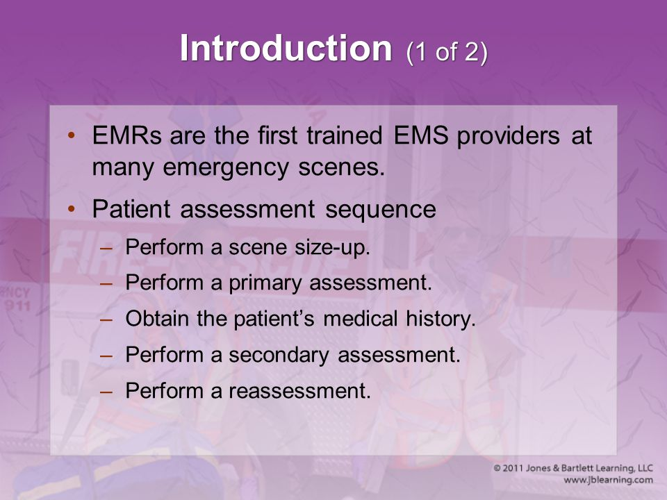 Introduction (1 of 2) EMRs are the first trained EMS providers at many emergency scenes. Patient assessment sequence.