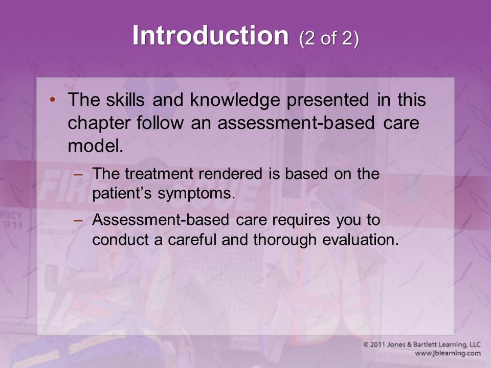 Introduction (2 of 2) The skills and knowledge presented in this chapter follow an assessment-based care model.