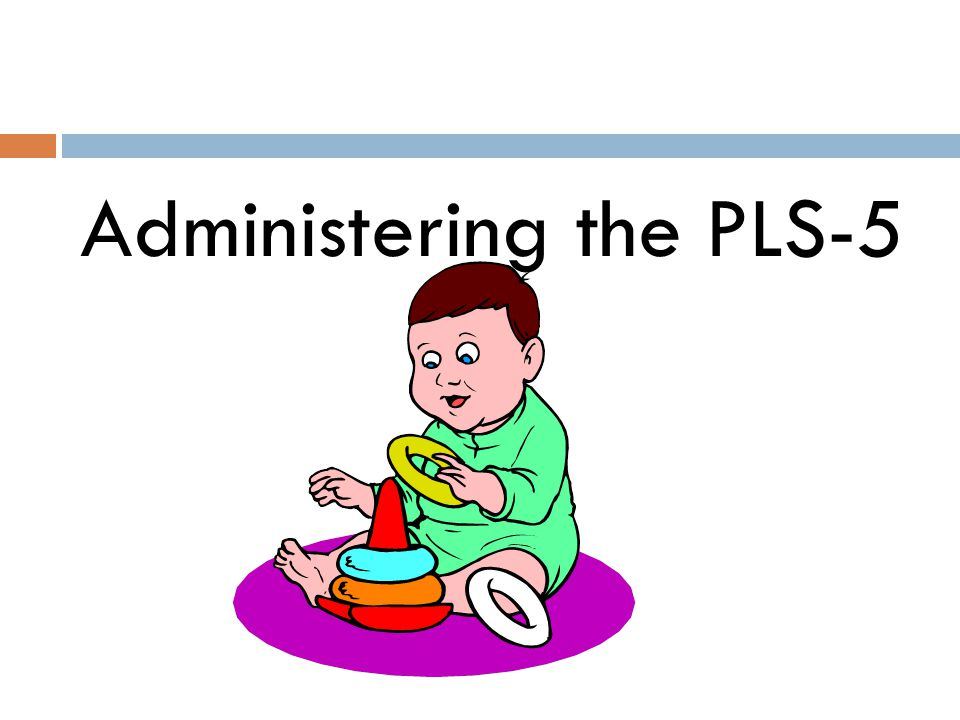 Administering the PLS-5