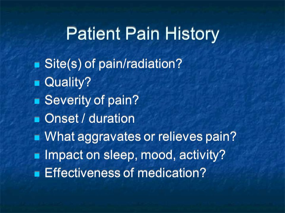 Patient Pain History Site(s) of pain/radiation Quality