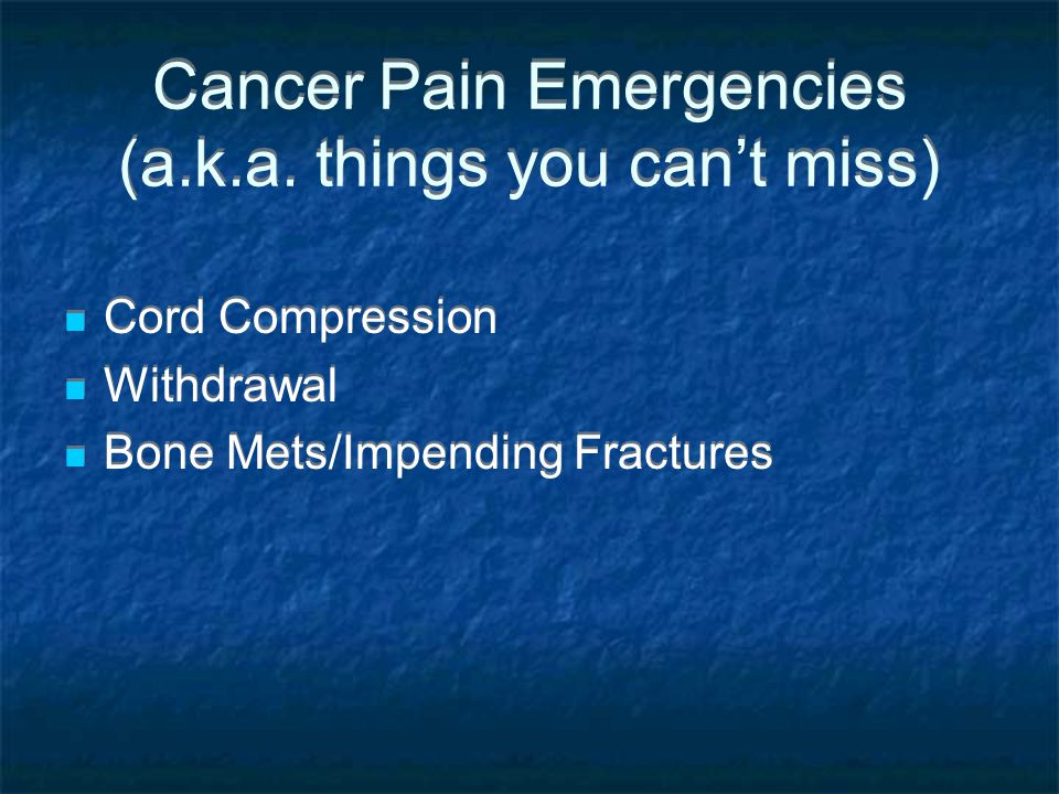 Cancer Pain Emergencies (a.k.a. things you can't miss)