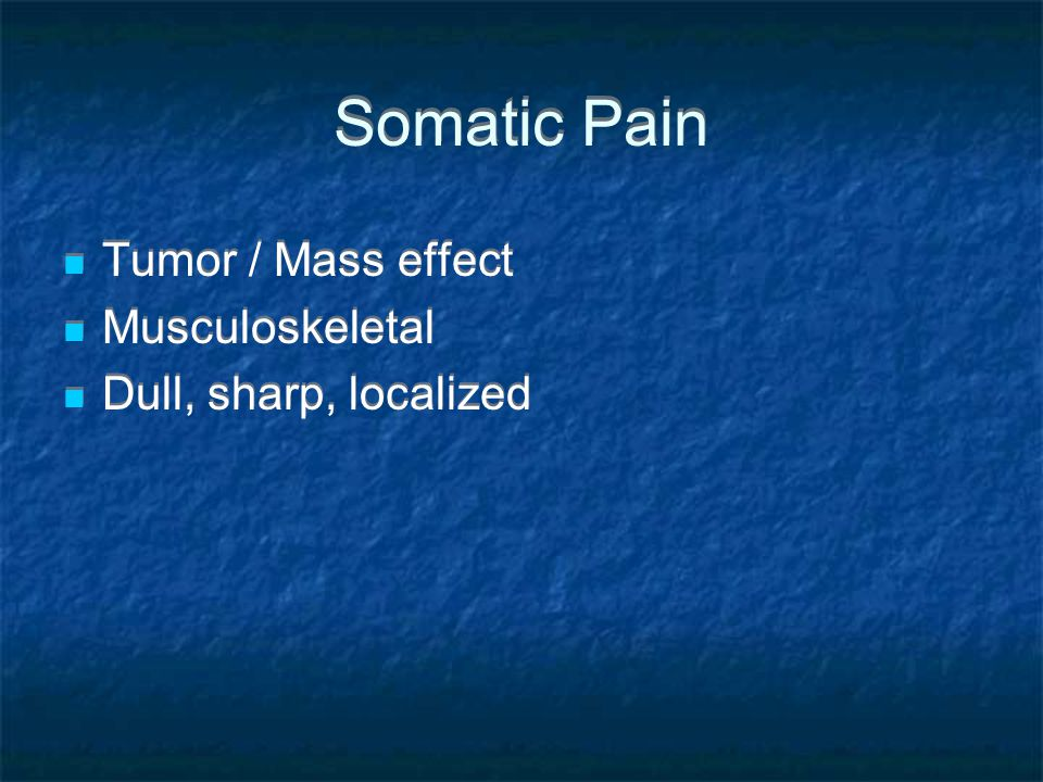 Somatic Pain Tumor / Mass effect Musculoskeletal