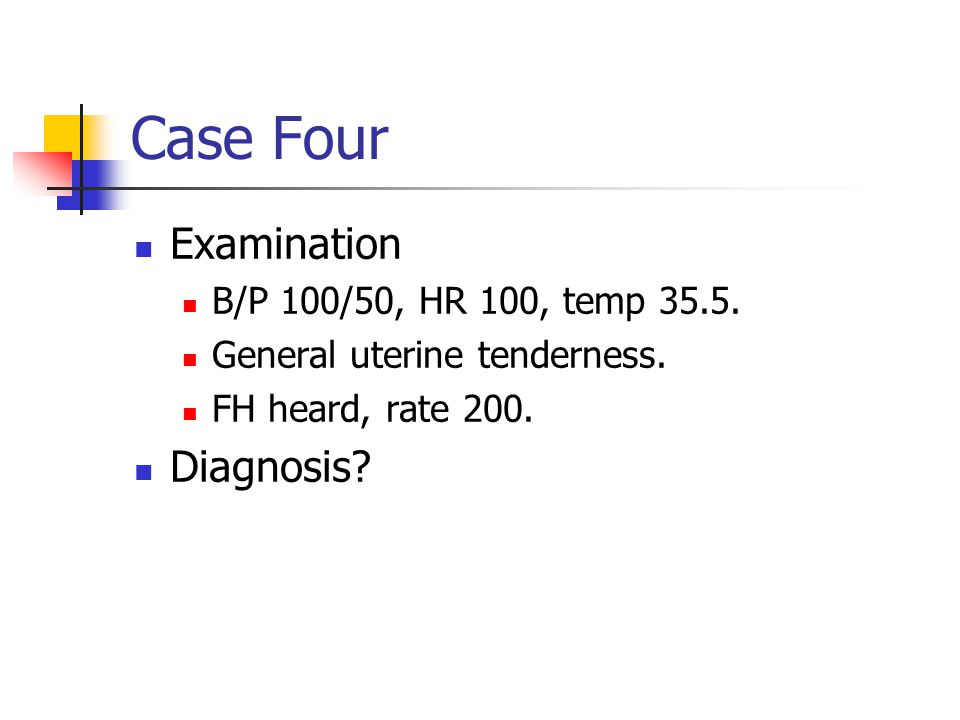 Case Four Examination Diagnosis B/P 100/50, HR 100, temp 35.5.