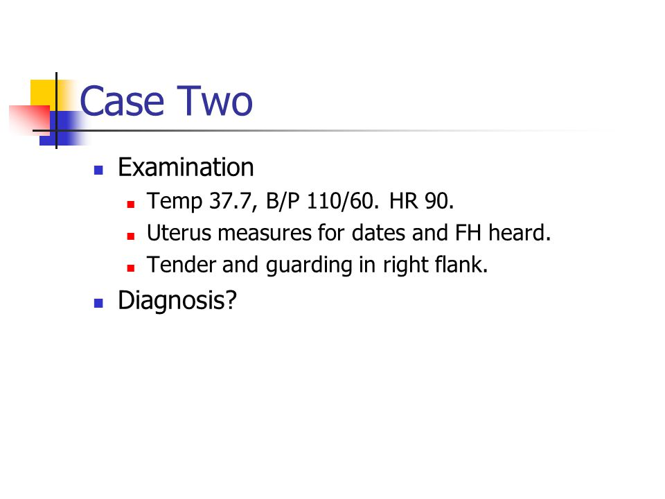 Case Two Examination Diagnosis Temp 37.7, B/P 110/60. HR 90.