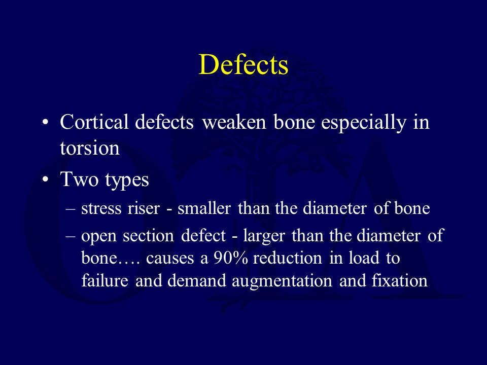 Defects Cortical defects weaken bone especially in torsion Two types