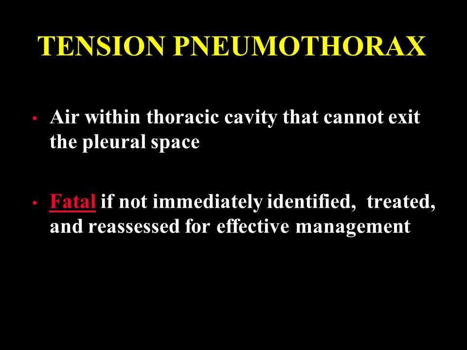 TENSION PNEUMOTHORAX Air within thoracic cavity that cannot exit the pleural space.