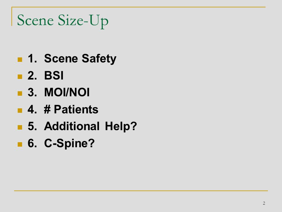 Scene Size-Up 1. Scene Safety 2. BSI 3. MOI/NOI 4. # Patients