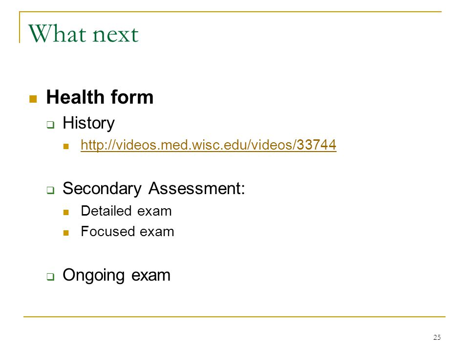 What next Health form History Secondary Assessment: Ongoing exam