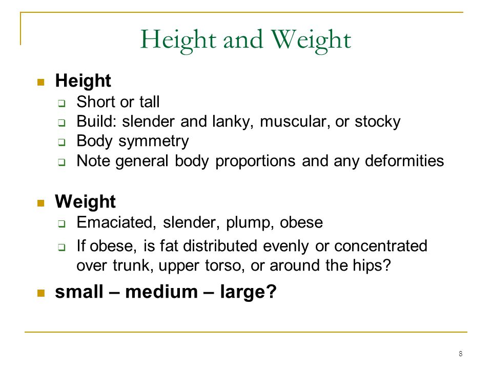 Height and Weight small – medium – large Height Weight Short or tall