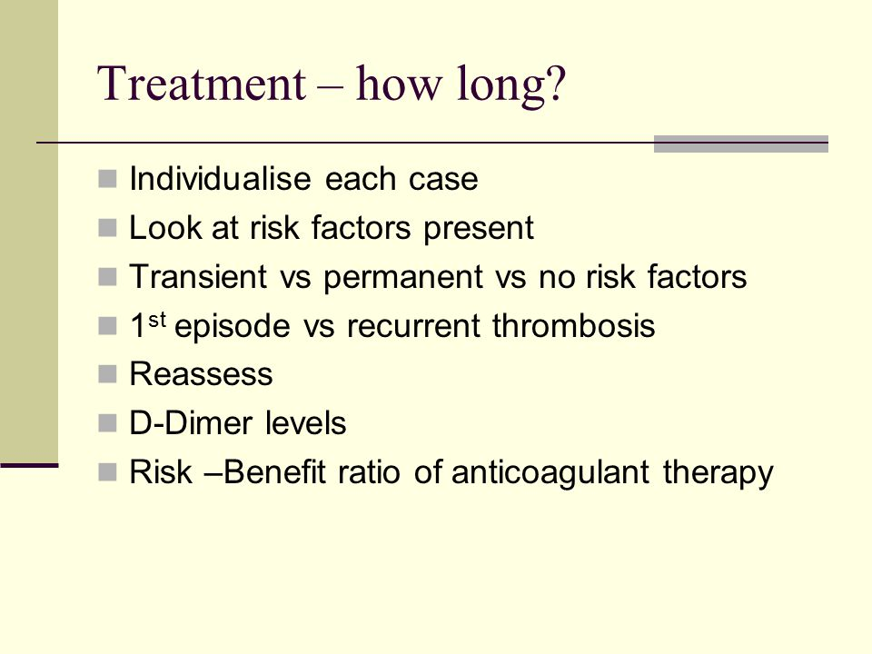 Treatment – how long Individualise each case