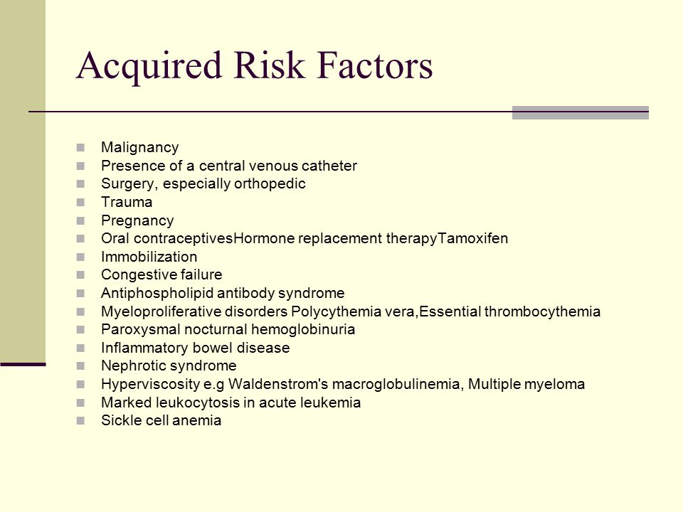 Acquired Risk Factors Malignancy Presence of a central venous catheter