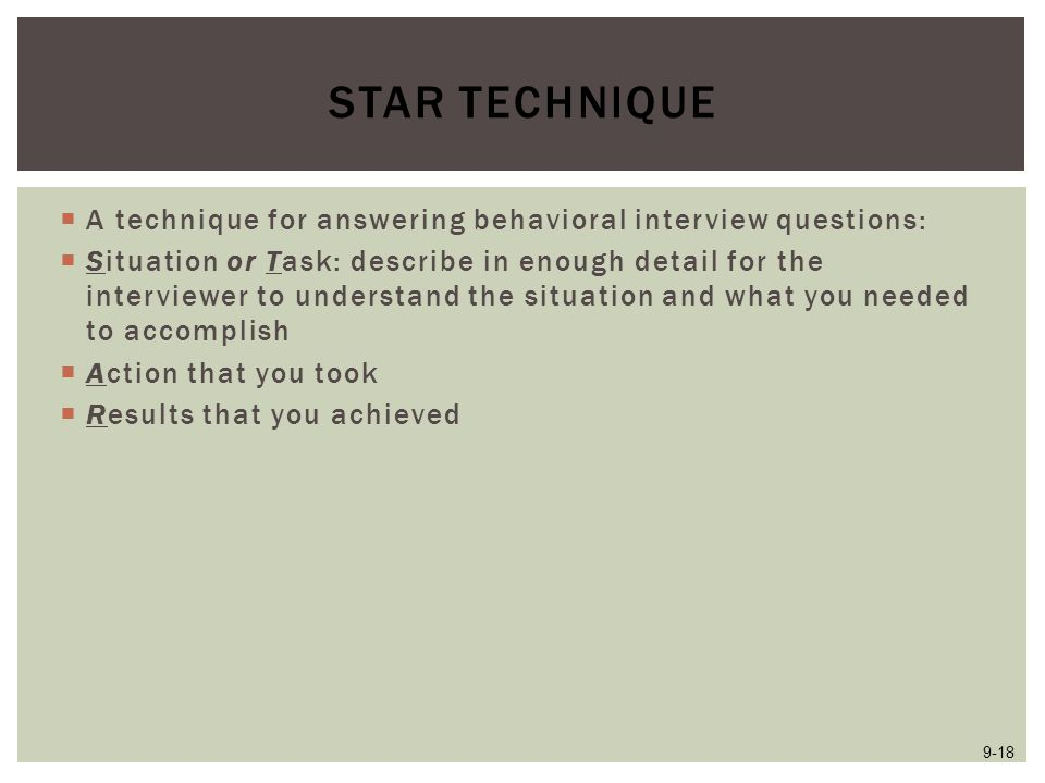 STAR Technique A technique for answering behavioral interview questions: