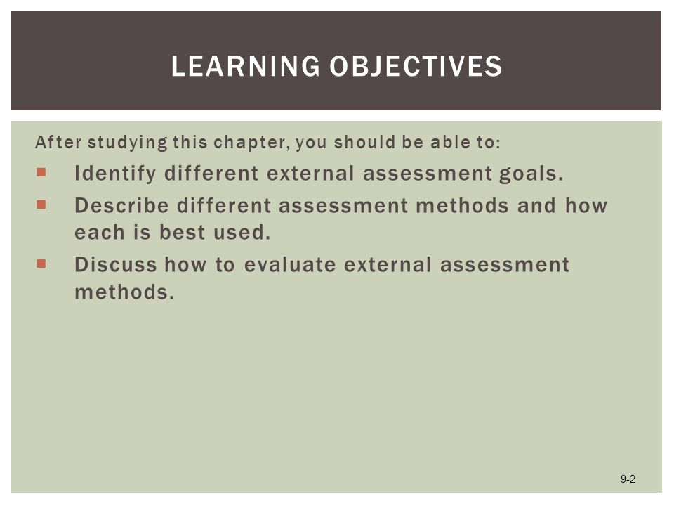 Learning Objectives Identify different external assessment goals.