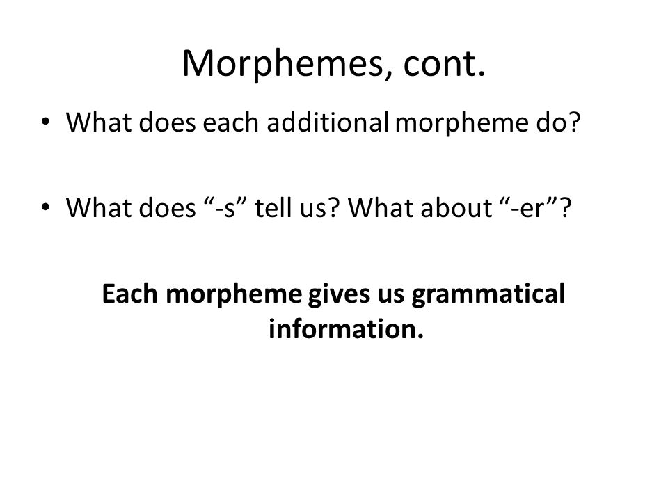 Each morpheme gives us grammatical information.