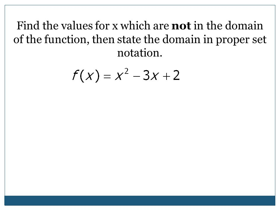Find the values for x which are not in the domain of the function, then state the domain in proper set notation.