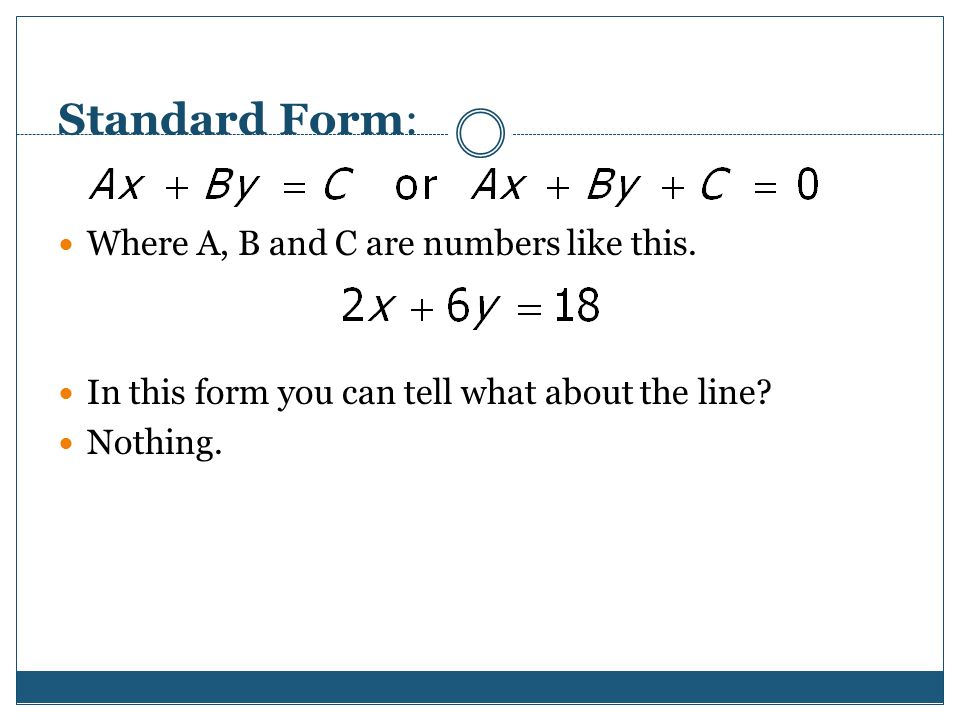 Standard Form: Where A, B and C are numbers like this.