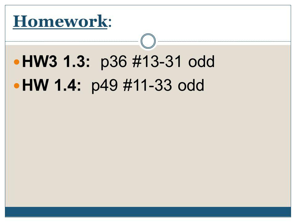 Homework: HW3 1.3: p36 #13-31 odd HW 1.4: p49 #11-33 odd