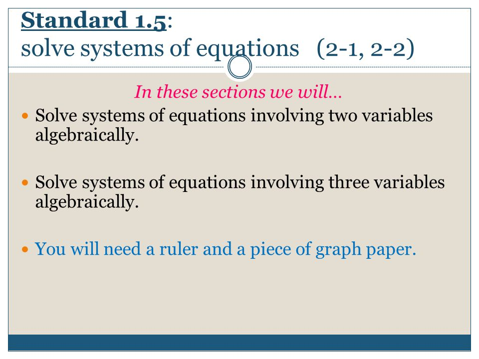 Standard 1.5: solve systems of equations (2-1, 2-2)