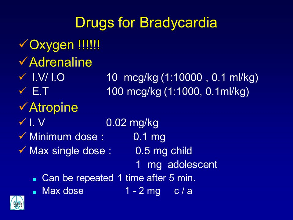 Drugs for Bradycardia Oxygen !!!!!! Adrenaline Atropine