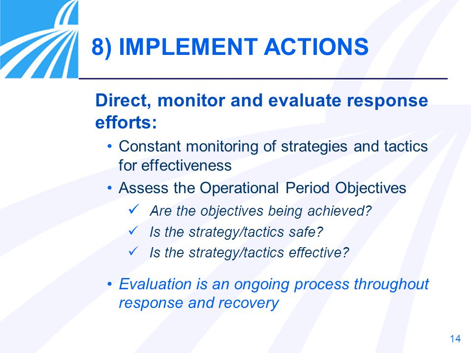 8) IMPLEMENT ACTIONS Direct, monitor and evaluate response efforts: