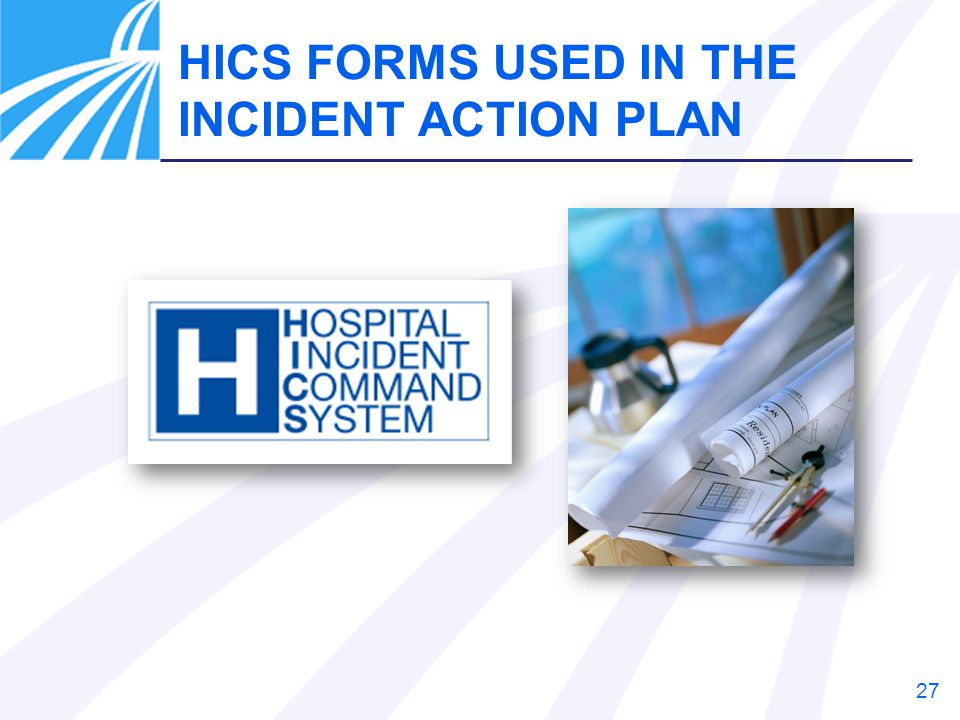 HICS FORMS USED IN THE INCIDENT ACTION PLAN