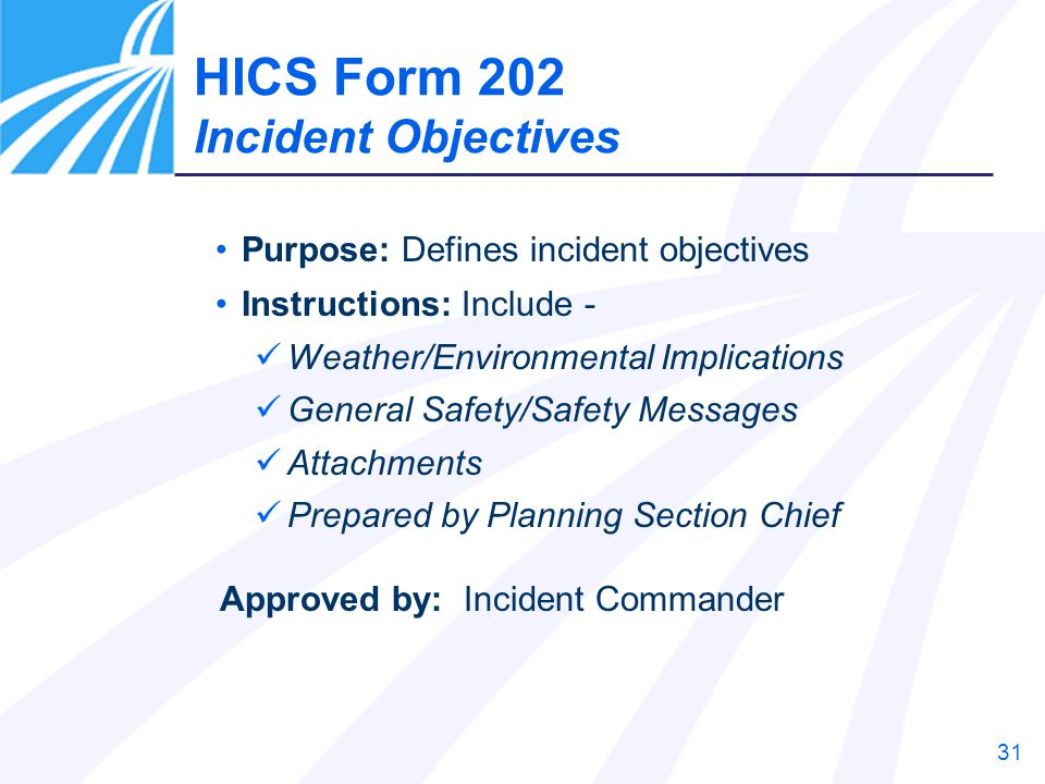 HICS Form 202 Incident Objectives Purpose: Defines incident objectives