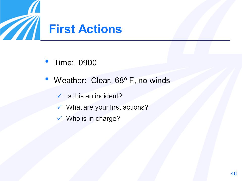 First Actions Time: 0900 Weather: Clear, 68º F, no winds