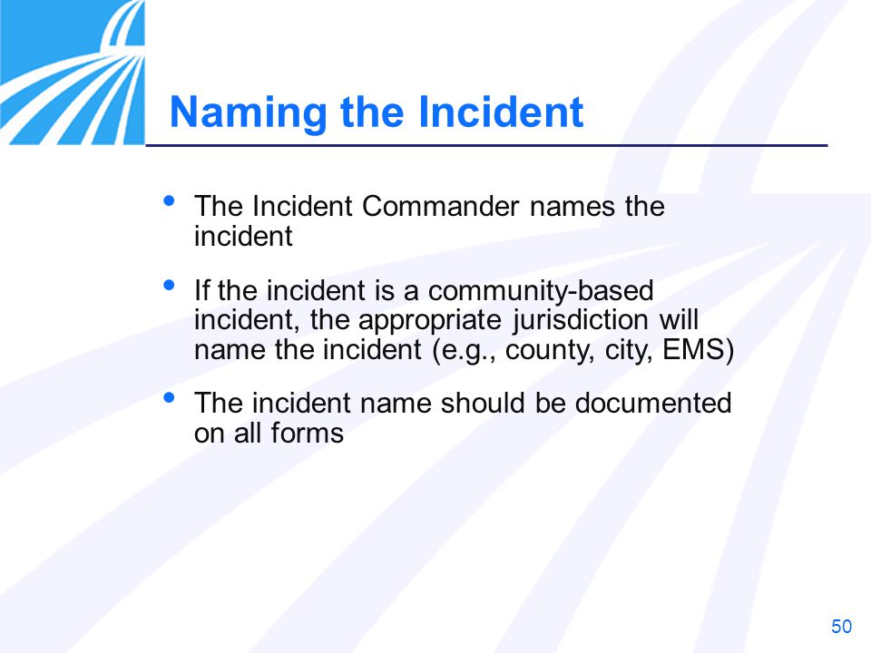 Naming the Incident The Incident Commander names the incident