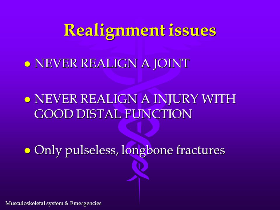 Realignment issues NEVER REALIGN A JOINT