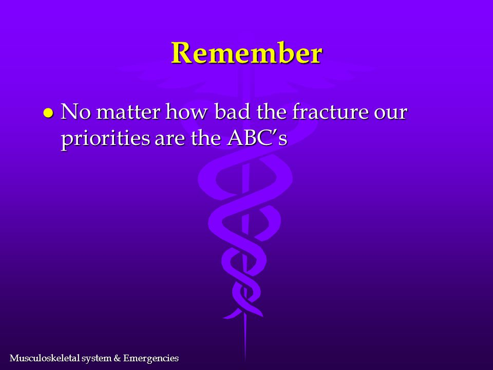 Remember No matter how bad the fracture our priorities are the ABC's