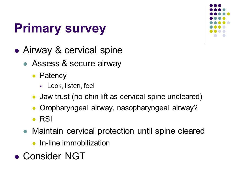 Primary survey Airway & cervical spine Consider NGT