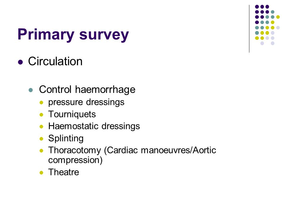 Primary survey Circulation Control haemorrhage pressure dressings