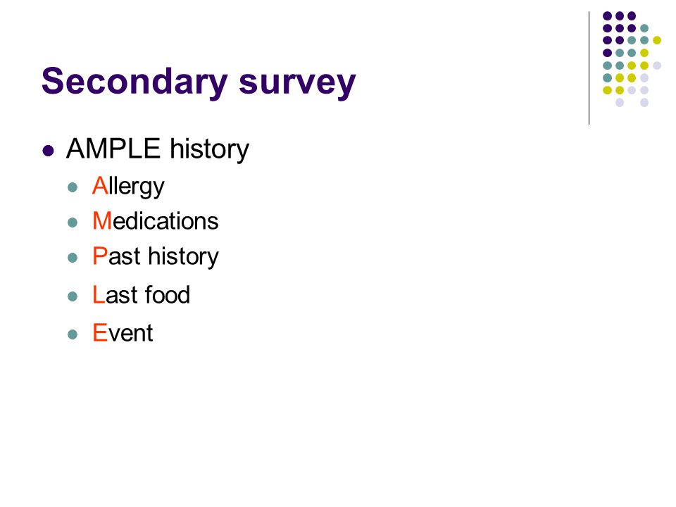 Secondary survey AMPLE history Allergy Medications Past history