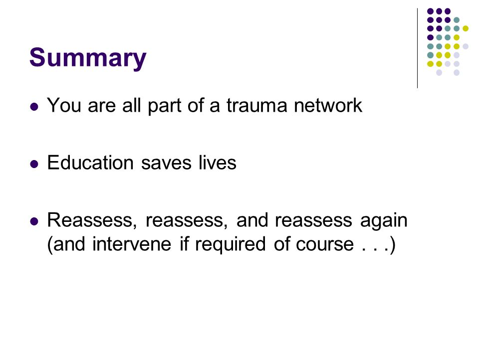 Summary You are all part of a trauma network Education saves lives