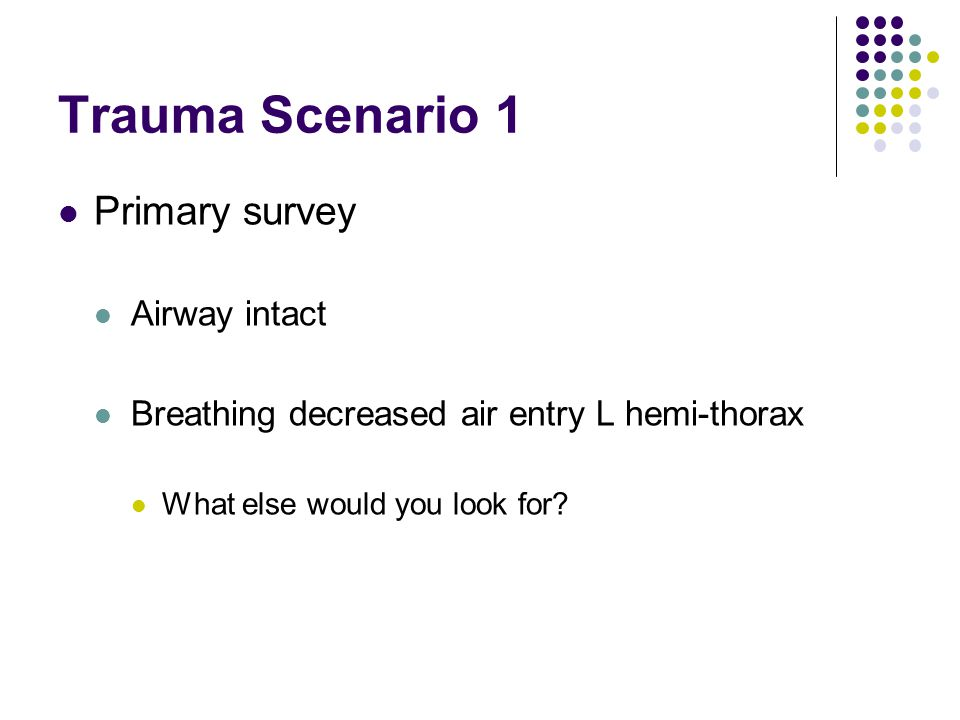 Trauma Scenario 1 Primary survey Airway intact