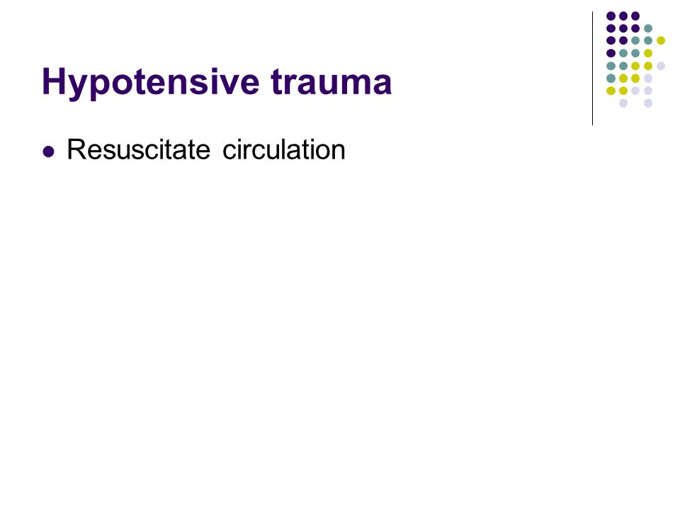 Hypotensive trauma Resuscitate circulation